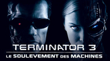 TERMINATOR 3 : LE SOULEVEMENT DES MACHINES