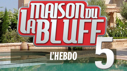 LA MAISON DU BLUFF 5 - L'HEBDO